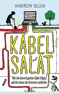 Kabelsalat: Wie ich einem kaputten Kabel folgte und das Innere des Internets entdeckte (German Edition)