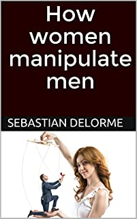 How women manipulate men (MGTOW)