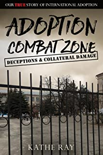 Adoption Combat Zone: Deceptions and Collateral Damage: Our True Story of International Adoption