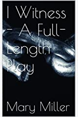 I Witness - A Full-Length Play Kindle Edition