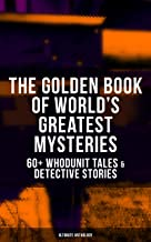 THE GOLDEN BOOK OF WORLD'S GREATEST MYSTERIES – 60+ Whodunit Tales & Detective Stories (Ultimate Anthology): The World's Finest Mysteries by the World's ... Rope of Fear, Number 13, The Birth-Mark…