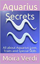 Aquarius Secrets: All about Aquarius Love, Traits and Special Skills (Aquarius Sun Sign Astrology Book 1)