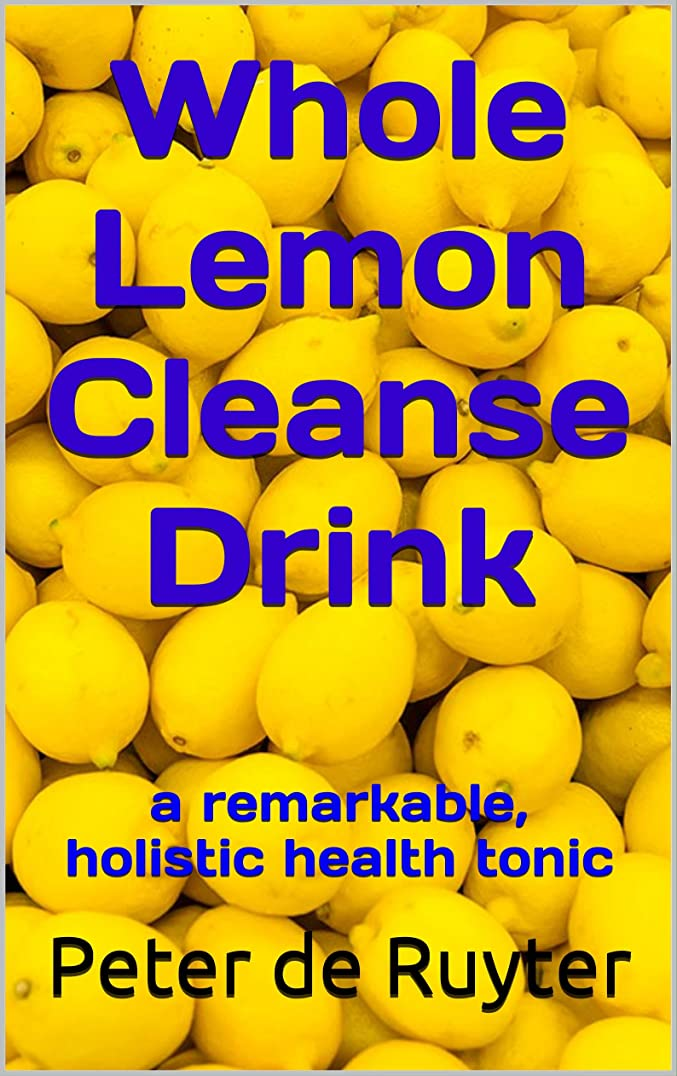 Whole Lemon Cleanse Drink: a remarkable, holistic health tonic (English Edition)