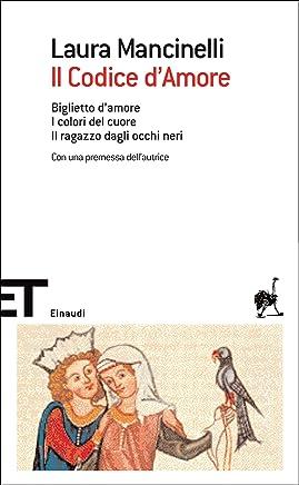 Il Codice dAmore: Biglietto damore. I colori del cuore. Il ragazzo dagli occhi neri (Einaudi tascabili. Scrittori Vol. 1521)