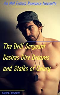 The Drill Sergeant Desires Dire Dreams and Stalks of Celery: An MM Erotica Romance Novelette (Military Men Haze, Hump and Harden With Manhood So Massive It Looms Largely Book 3)