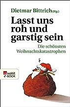 Lasst uns roh und garstig sein: Die schönsten Weihnachtskatastrophen (German Edition)