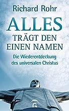 Alles trägt den einen Namen: Die Wiederentdeckung des universalen Christus (German Edition)