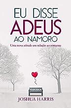 Eu disse Adeus ao namoro (Portuguese Edition)