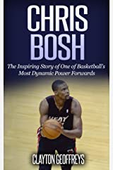 Chris Bosh: The Inspiring Story of One of Basketball's Most Dynamic Power Forwards (Basketball Biography Books) Kindle Edition