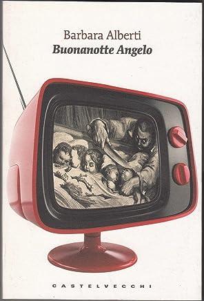 Buonanotte Angelo. Barbara Alberti Ed. Castelvecchi B01