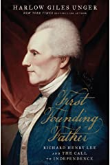 First Founding Father: Richard Henry Lee and the Call to Independence Kindle Edition