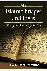 Islamic Images and Ideas: Essays on Sacred Symbolism Kindle Edition