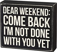 Primitives by Kathy Box Sign - Dear Weekend, 7x6 inches, Black, White