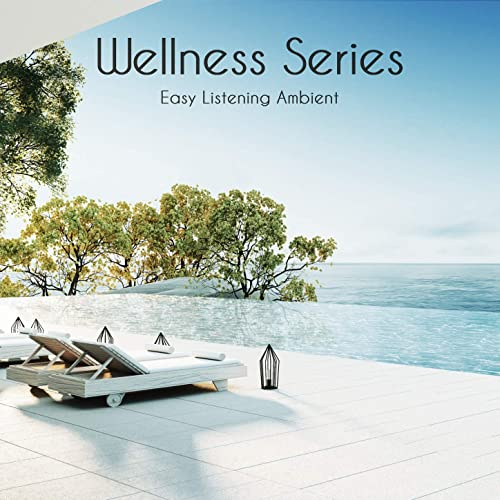 Wellness Series: Easy Listening Ambient for Massage, Yoga ...