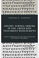 400,000+ SCRIBAL ERRORS IN THE GREEK NEW TESTAMENT MANUSCRIPTS: What Assurance Do We Have that We Can Trust the Bible? Kindle Edition