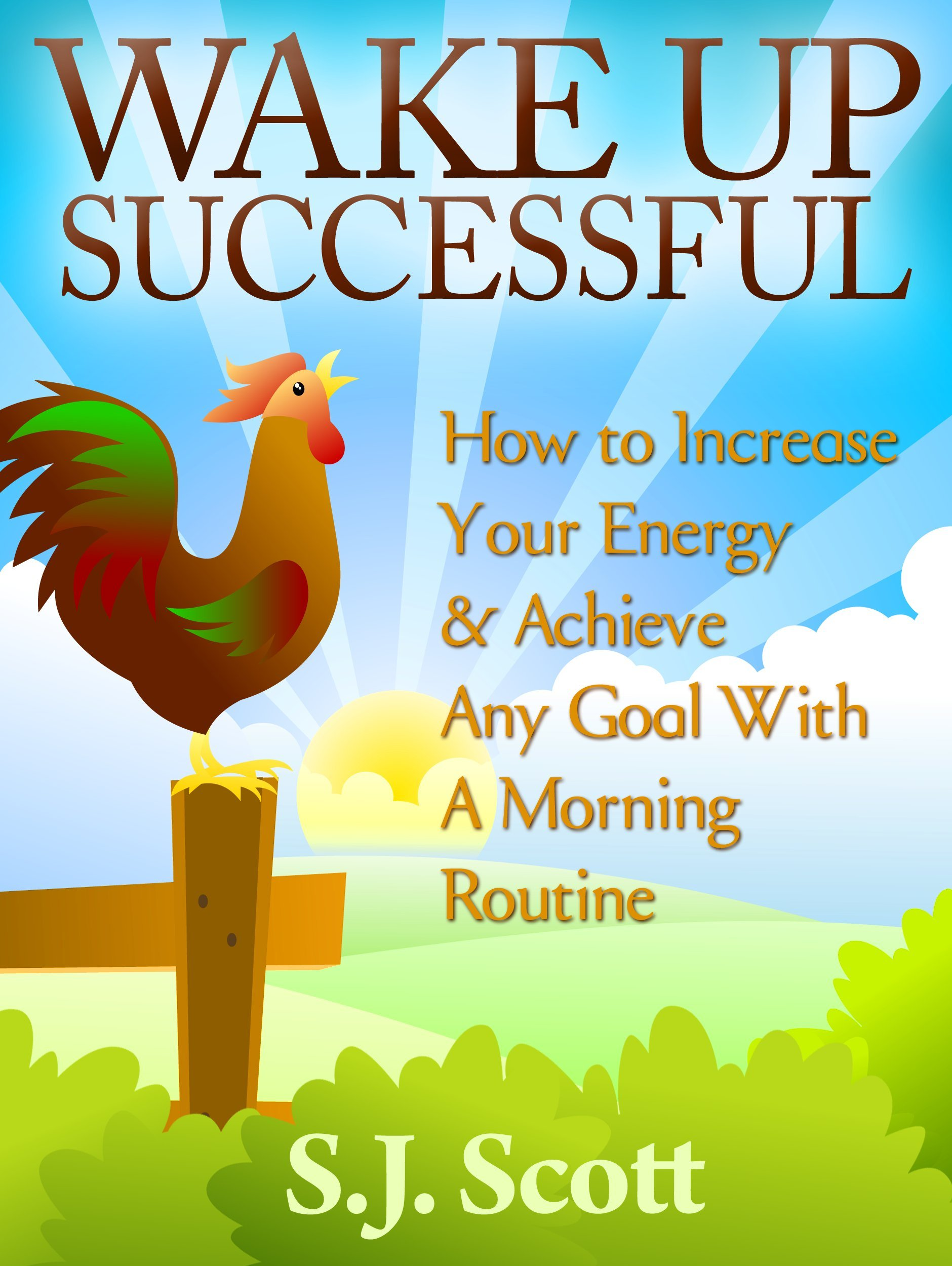 Image OfWake Up Successful - How To Increase Your Energy And Achieve Any Goal With A Morning Routine (Productive Habits Book 3)