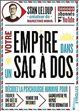 Votre empire dans un sac à dos: décodez la psychologie humaine pour trouver une idée de business, vendre sur internet et g...