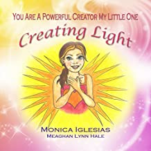 Creating Light (You Are a powerful Creator My Little One Book 2)