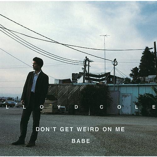 Don't Get Weird On Me Babe de Lloyd Cole en Amazon Music - Amazon.es