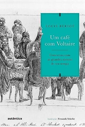 Um café com Voltaire: Conversas com as grandes mentes de seu tempo