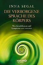 Die verborgene Sprache des Körpers: Was Krankheiten und Symptome uns verraten (German Edition)