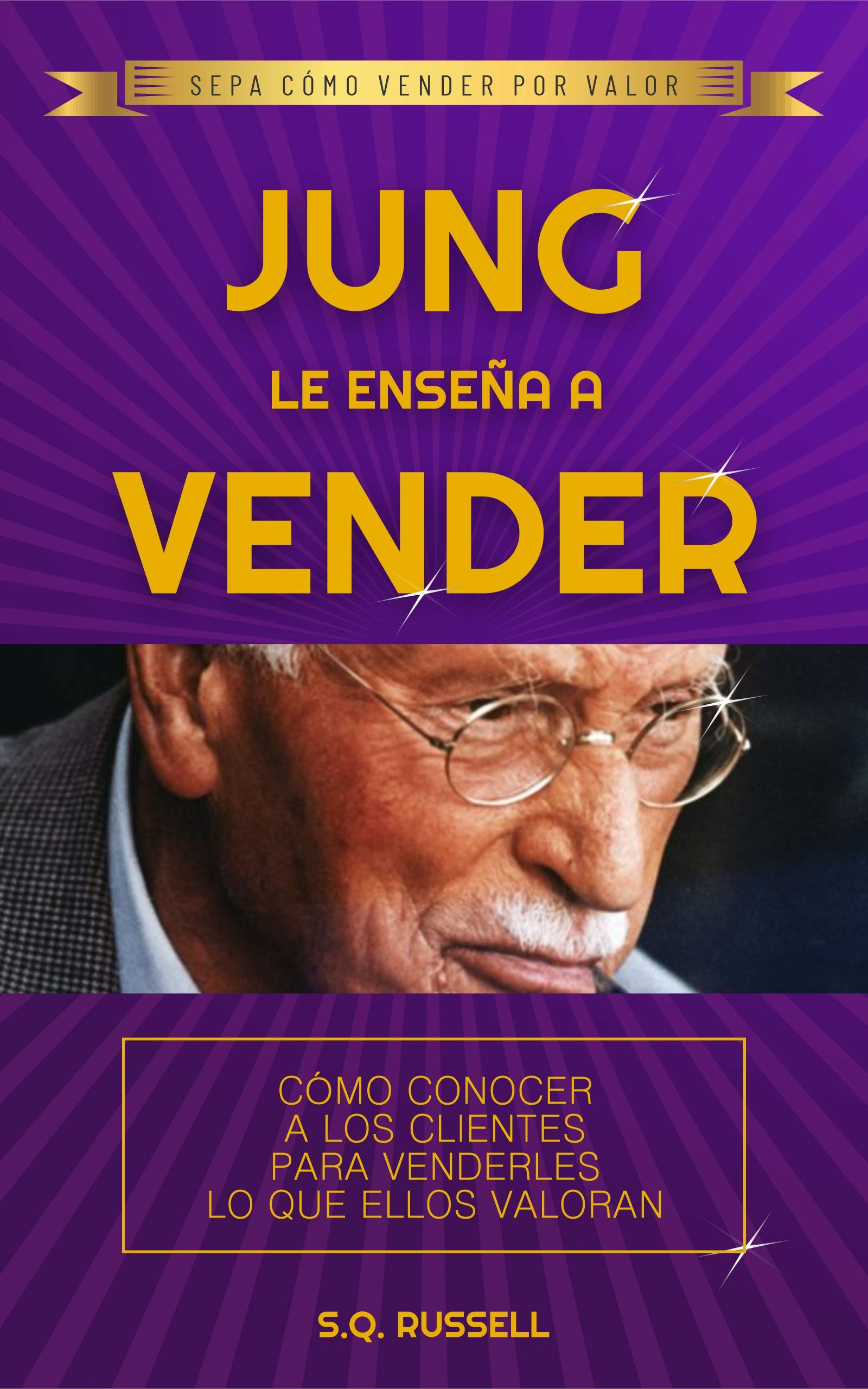 JUNG LE ENSEÑA A VENDER: CÓMO CONOCER A LOS CLIENTES PARA VENDERLES LO QUE ELLOS VALORAN (Spanish Edition)