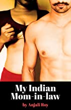 Sex With My Indian Mom-in-law: A Real Story (Real Encounters Book 1)