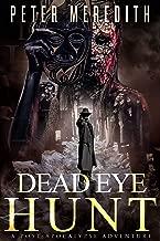 Dead Eye Hunt: A Post Apocalypse Adventure (The Dead Among Us Book 1)