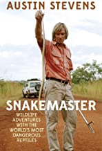 Snakemaster: Wildlife Adventures with the World?s Most Dangerous Reptiles (English Edition)