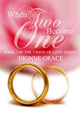 When Two Become One (The Vision Of Love Series Book 2) Kindle Edition