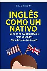 Inglês Como Um Nativo ( Aprenda 10x mais Rápido ): Domine as 3.000 Palavras Mais Utilizadas do Inglês - Com Frase e Traduções (Palavras do Inglês Livro 1) eBook Kindle