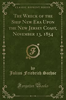 The Wreck of the Ship New Era Upon the New Jersey Coast, November 13, 1854 (Classic Reprint)