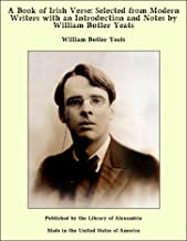 A Book of Irish Verse Selected From Modern Writers With an Introduction and Notes