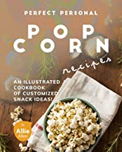 Perfect Personal Popcorn Recipes: An Illustrated Cookbook of Customized Snack Ideas!