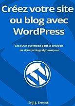 Créez votre site ou blog avec WordPress: Les outils essentiels pour la création de sites ou blogs dynamiques (French Edition)