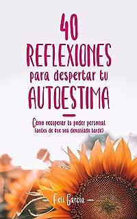40 Reflexiones para Despertar tu Autoestima: Cómo Recuperar tu Poder Personal (antes de que sea demasiado tarde) (Spanish Edition)