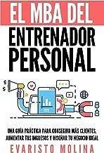 El MBA Del Entrenador Personal: Una Guía Práctica Para Conseguir Más Clientes, Aumentar Tus Ingresos y Diseñar Tu Negocio Ideal (Spanish Edition)
