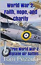 World War 2: Faith, Hope, and Charity: True World War 2 Biplane Air Battles