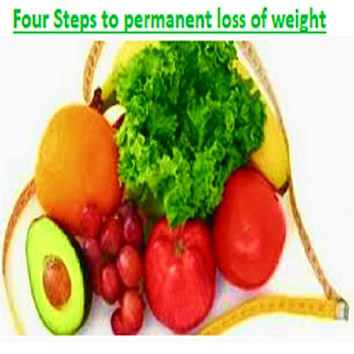 Four Steps to permanent loss of weight