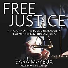 Free Justice: A History of the Public Defender in Twentieth-Century America
