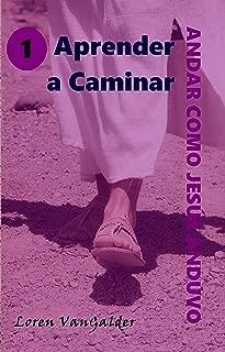 Aprender a caminar (Andar como Jesus anduvo nº 1) (Spanish Edition)
