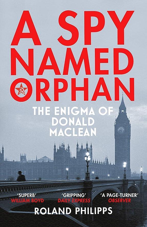 栄養静かな彼女自身A Spy Named Orphan: The Enigma of Donald Maclean (English Edition)