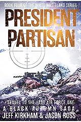 President Partisan : A Black Autumn Saga. Sequel to The Last Air Force One. (The Black Autumn Series Book 8) Kindle Edition