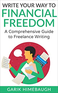 Write Your Way to Financial Freedom: A Comprehensive Guide to Freelance Writing (Become a Freelance Writer Series) (Englis...