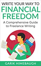 Write Your Way to Financial Freedom: A Comprehensive Guide to Freelance Writing (Become a Freelance Writer Series)