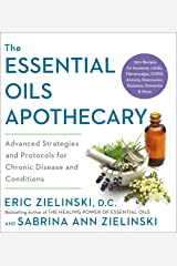The Essential Oils Apothecary: Advanced Strategies and Protocols for Chronic Disease and Conditions Kindle Edition