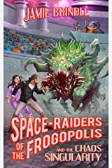Space Raiders of the Frogopolis, and the Chaos Singularity (Tales from the Storystream Book 6) Kindle Edition