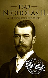 Tsar Nicholas II: A Life From Beginning to End