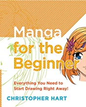 Manga for the Beginner: Everything you Need to Start Drawing Right Away! (Christopher Hart's Manga for the Beginner)