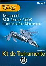 Microsoft SQL Server 2008: Implementação e Manutenção: Kit de Treinamento MCTS (Exame 70-432)